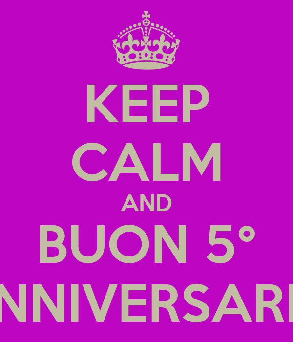 KEEP CALM AND BUON 5° ANNIVERSARIO
