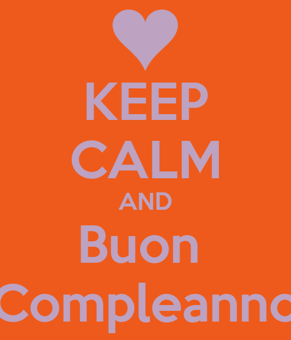 KEEP CALM AND Buon  Compleanno