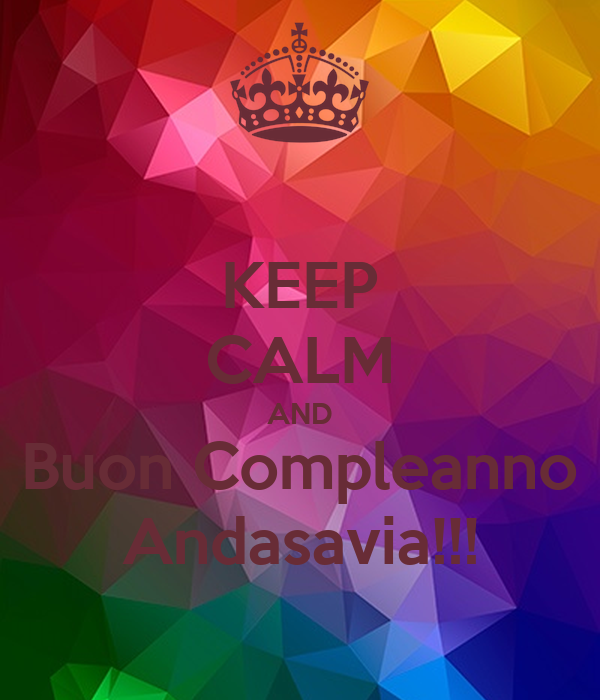 KEEP CALM AND Buon Compleanno Andasavia!!!
