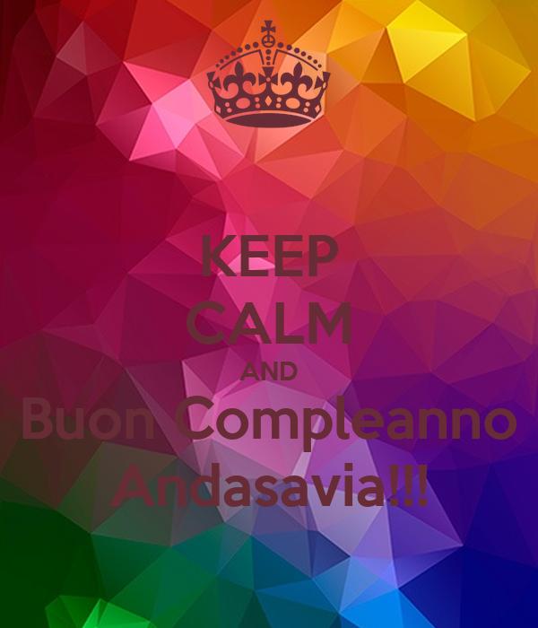 KEEP CALM AND Buon Compleanno Andasavia!!!