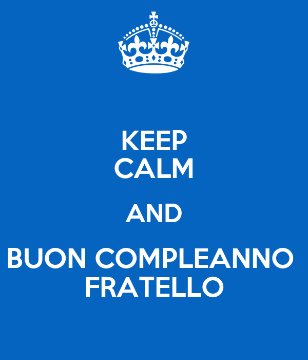 Keep Calm And Buon Compleanno Fratello Poster Debbie Keep Calm O