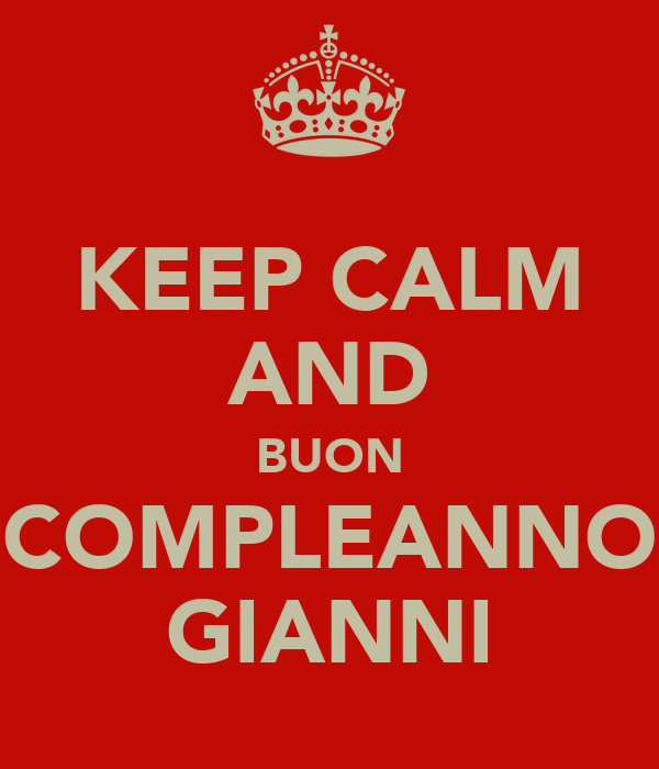 KEEP CALM AND BUON COMPLEANNO GIANNI