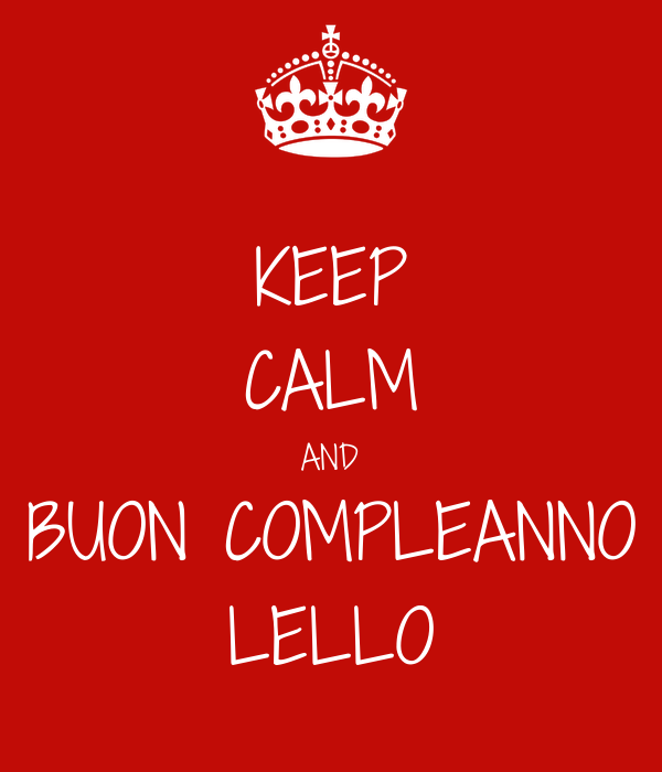 KEEP CALM AND BUON COMPLEANNO LELLO