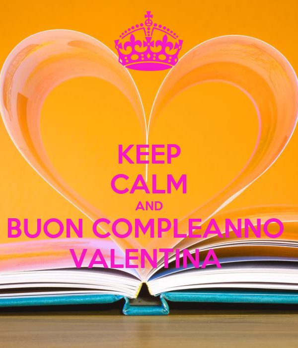 KEEP CALM AND BUON COMPLEANNO  VALENTINA