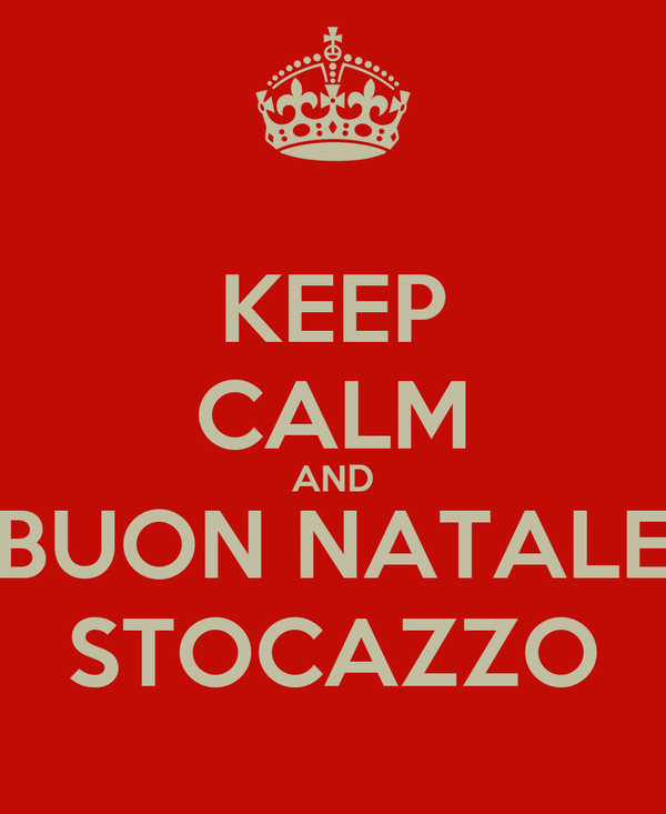 KEEP CALM AND BUON NATALE STOCAZZO
