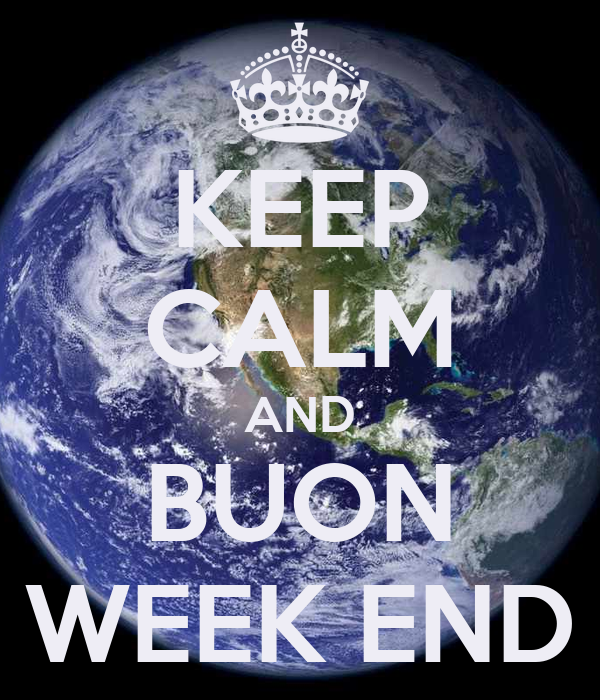 KEEP CALM AND BUON WEEK END