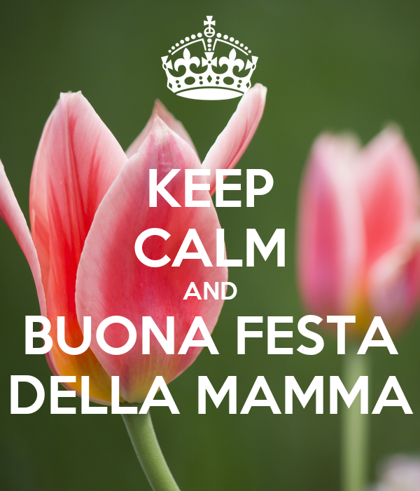 KEEP CALM AND BUONA FESTA DELLA MAMMA
