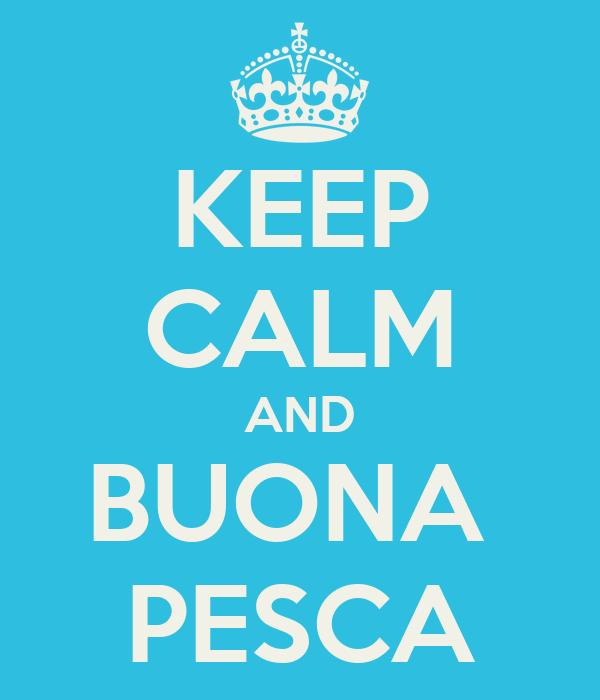 KEEP CALM AND BUONA  PESCA