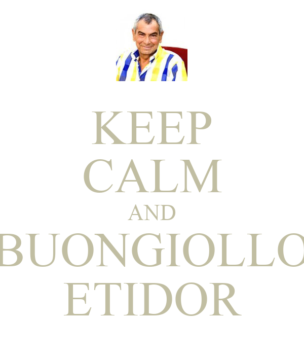 KEEP CALM AND BUONGIOLLO ETIDOR