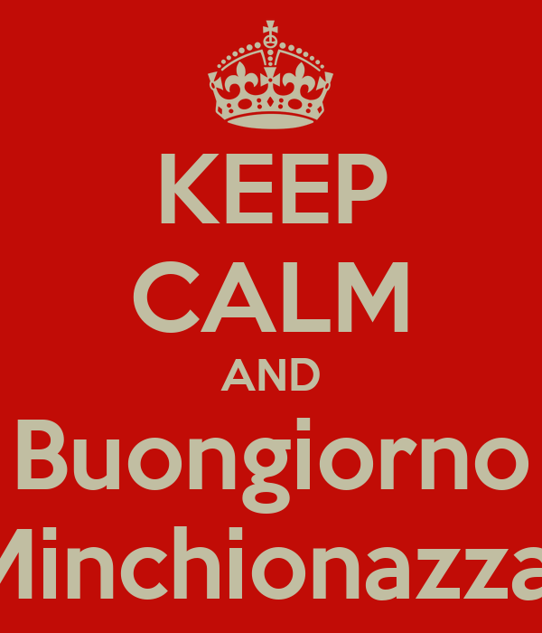 KEEP CALM AND Buongiorno Minchionazza