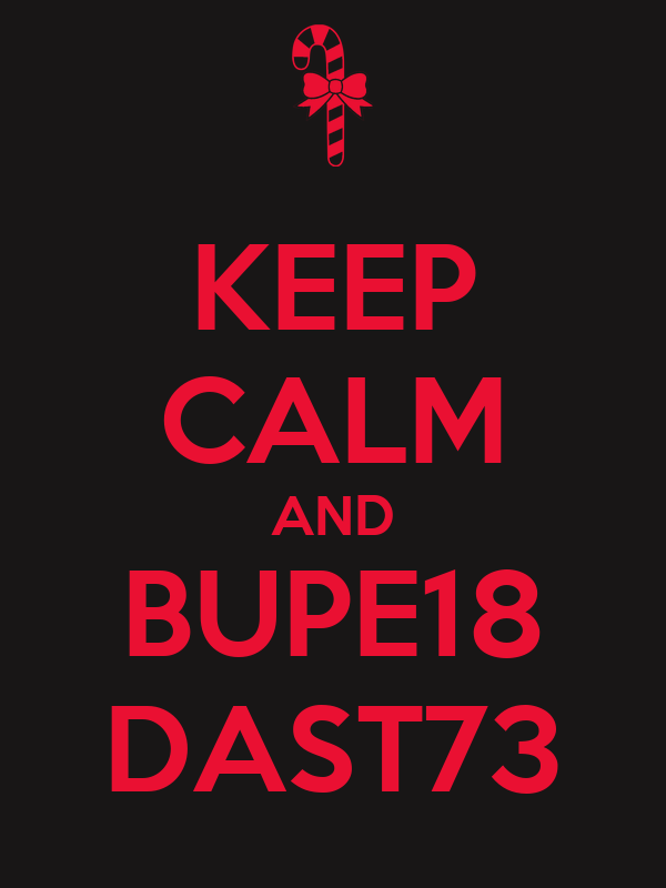 KEEP CALM AND BUPE18 DAST73