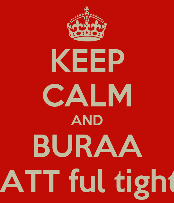 KEEP CALM AND BURAA Aaj JATT ful tight h bc
