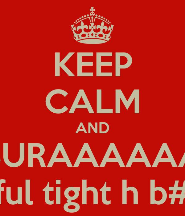 KEEP CALM AND BURAAAAAA Aaj JATT ful tight h b####c##D