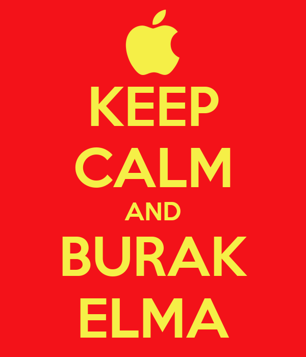 KEEP CALM AND BURAK ELMA
