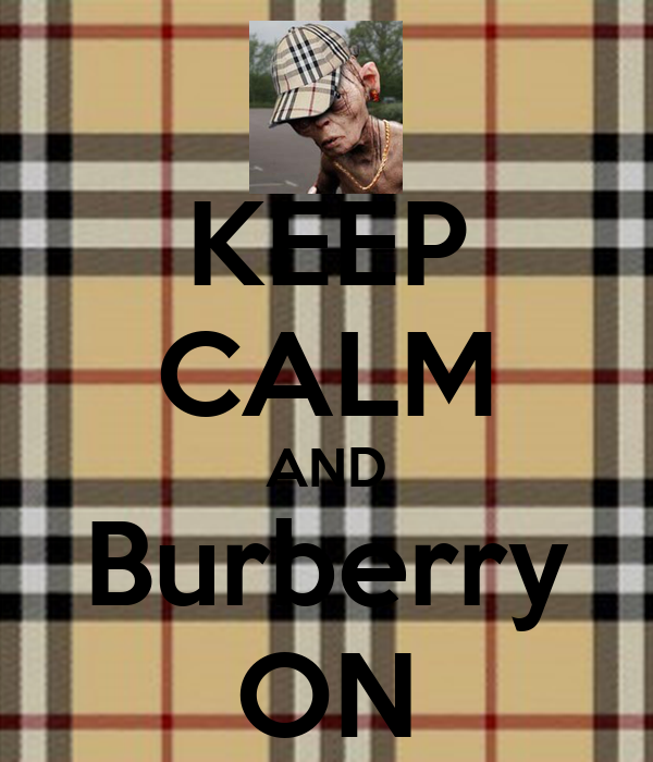 KEEP CALM AND Burberry ON