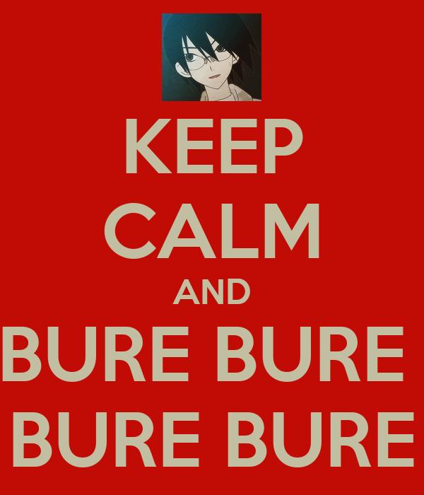 KEEP CALM AND BURE BURE  BURE BURE