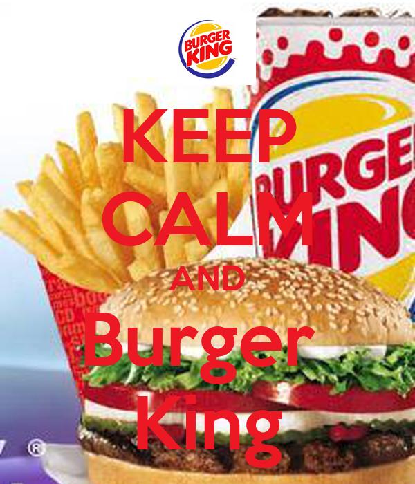 KEEP CALM AND Burger  King