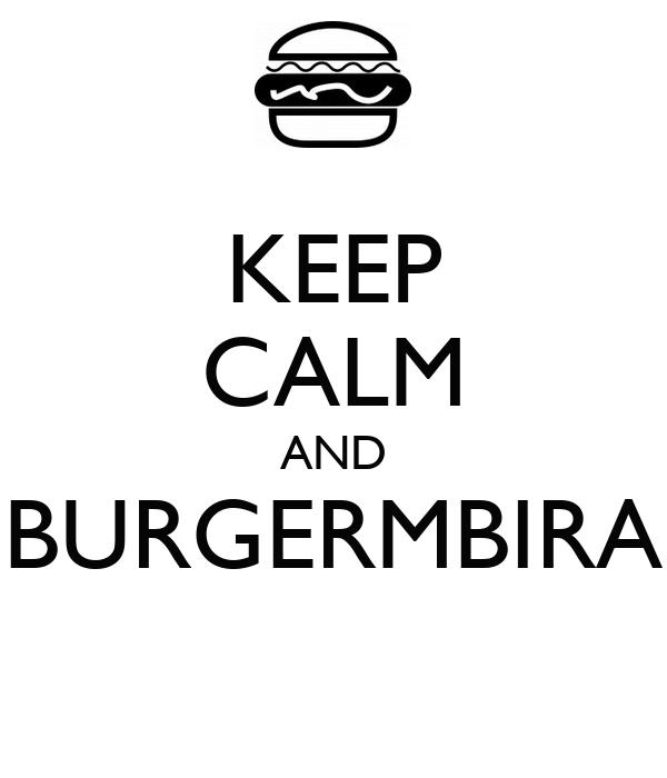 KEEP CALM AND BURGERMBIRA