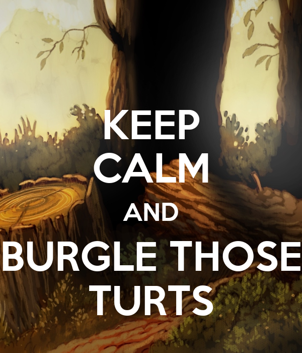 KEEP CALM AND BURGLE THOSE TURTS
