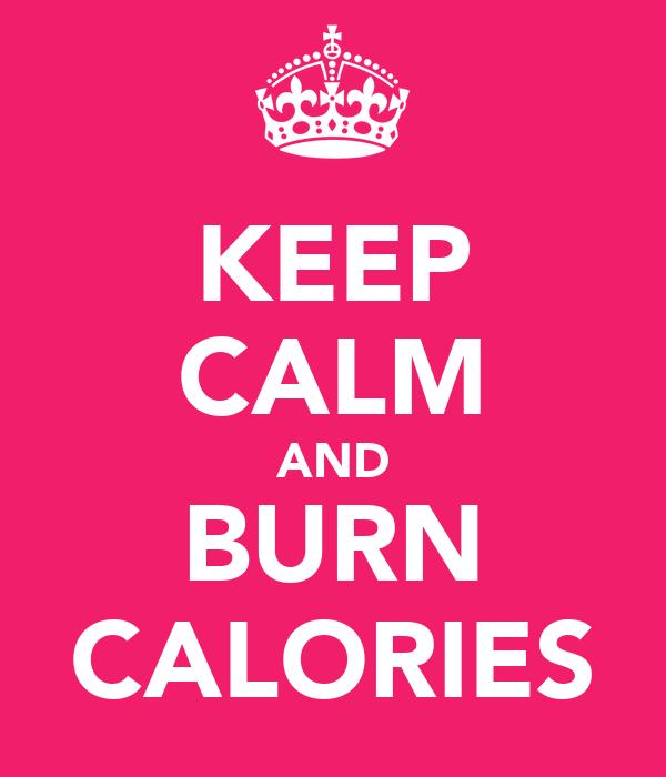 KEEP CALM AND BURN CALORIES
