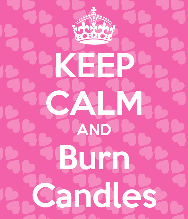 KEEP CALM AND Burn Candles