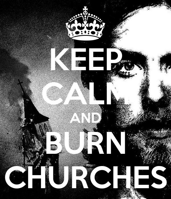 KEEP CALM AND BURN CHURCHES