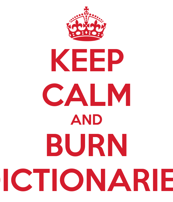KEEP CALM AND BURN DICTIONARIES