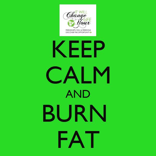 KEEP CALM AND BURN  FAT