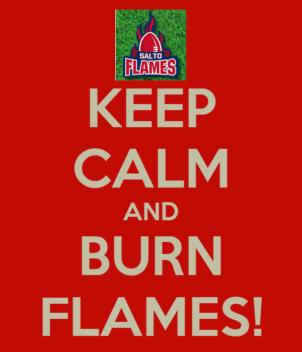 KEEP CALM AND BURN FLAMES!