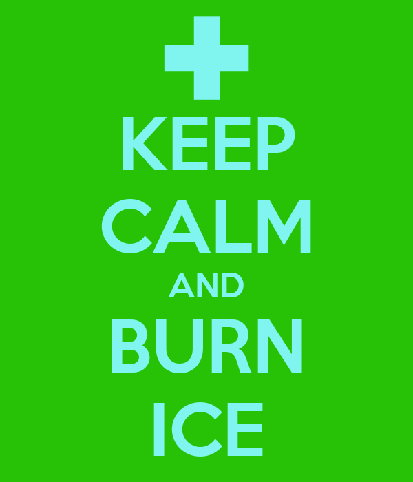 KEEP CALM AND BURN ICE