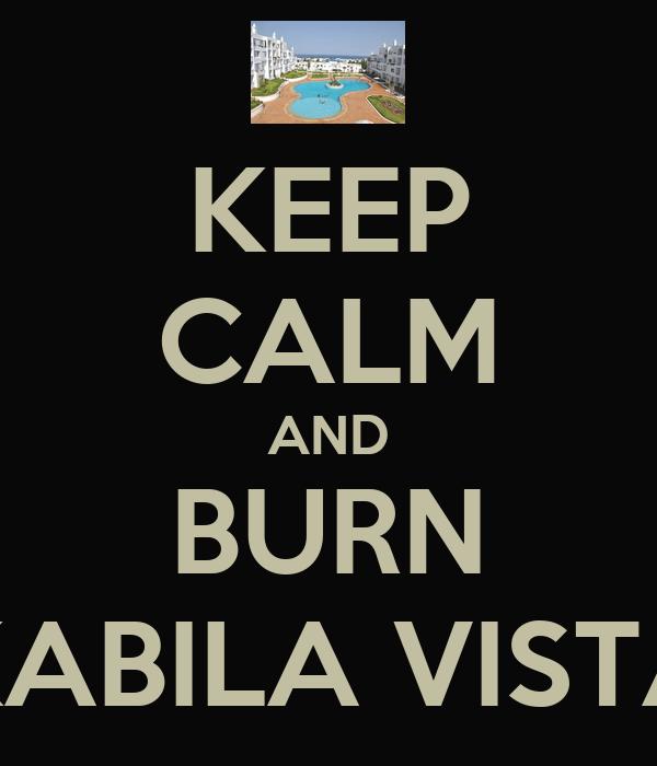 KEEP CALM AND BURN  KABILA VISTA