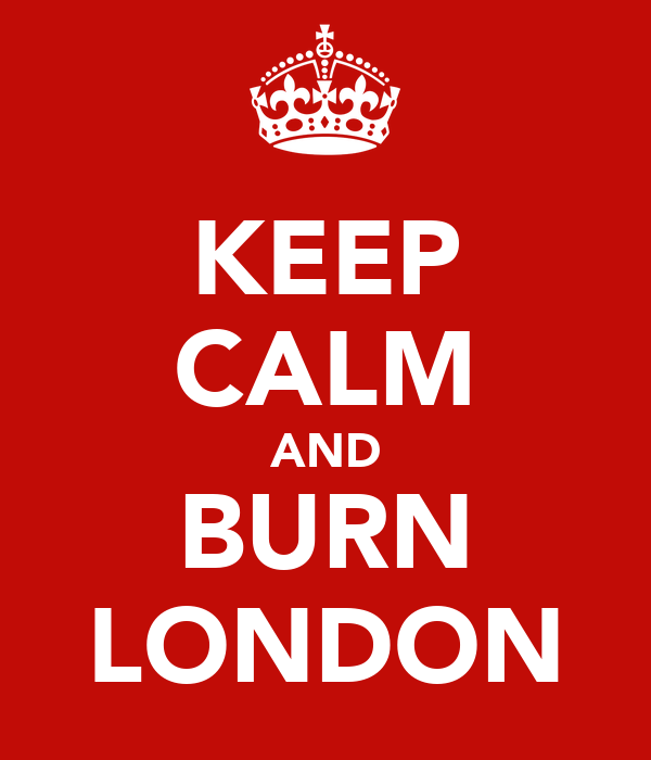KEEP CALM AND BURN LONDON