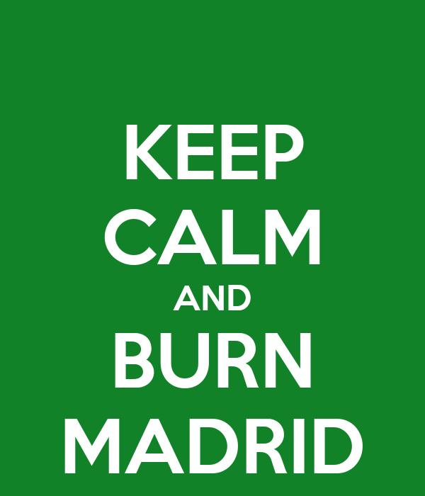 KEEP CALM AND BURN MADRID