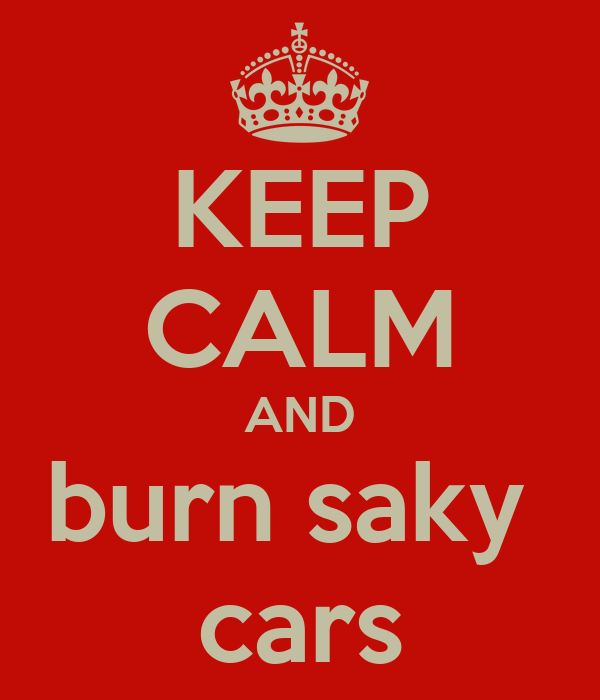 KEEP CALM AND burn saky  cars