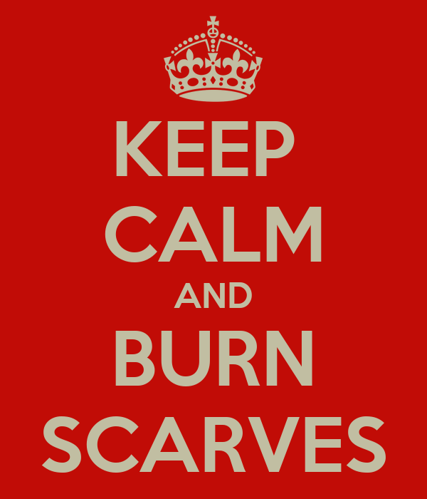 KEEP  CALM AND BURN SCARVES