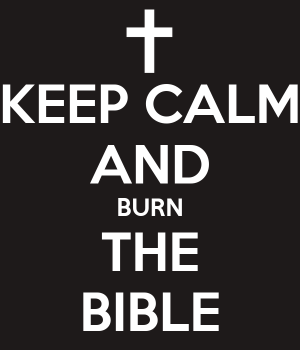 KEEP CALM AND BURN THE BIBLE