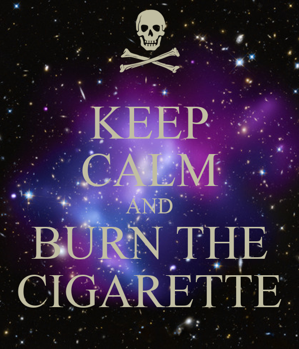 KEEP CALM AND BURN THE CIGARETTE