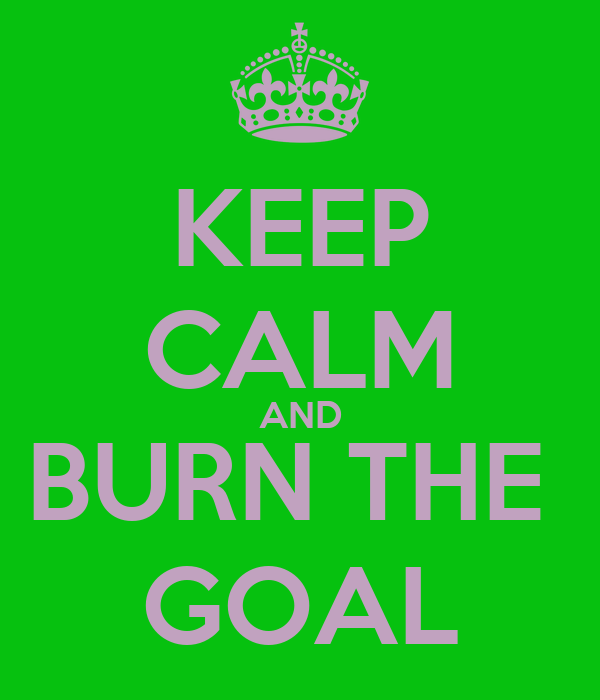 KEEP CALM AND BURN THE  GOAL