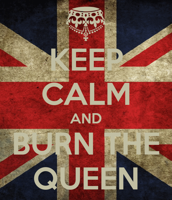 KEEP CALM AND BURN THE QUEEN