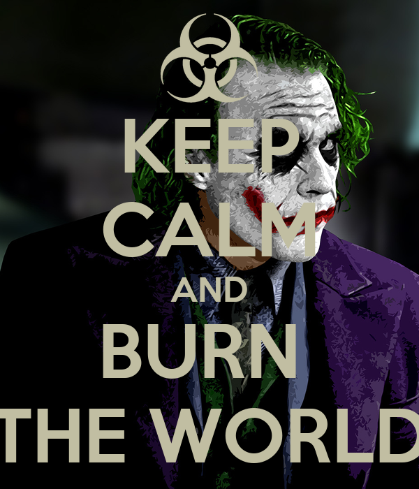 KEEP CALM AND BURN  THE WORLD
