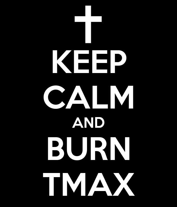 KEEP CALM AND BURN TMAX