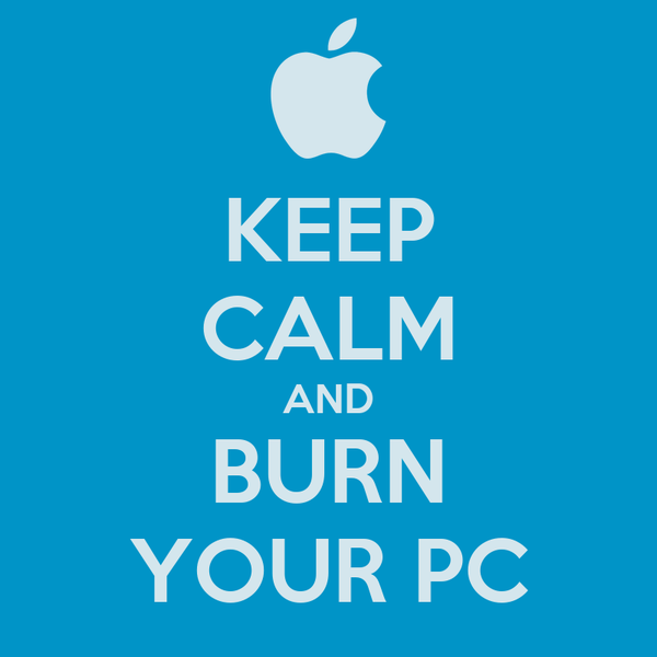 KEEP CALM AND BURN YOUR PC