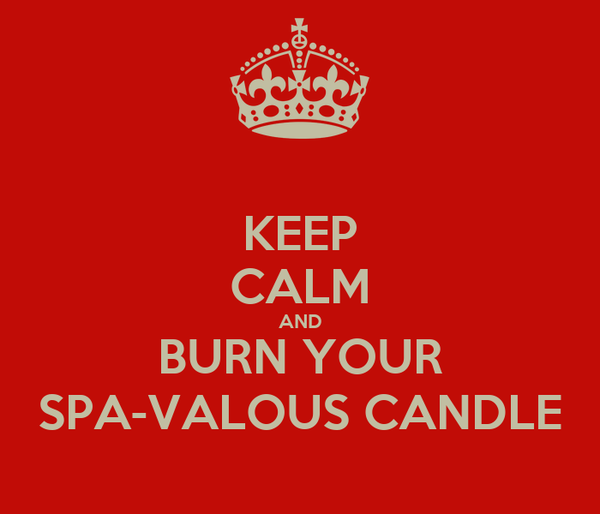 KEEP CALM AND BURN YOUR SPA-VALOUS CANDLE