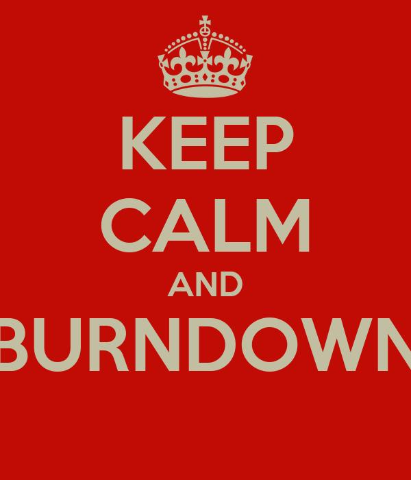 KEEP CALM AND BURNDOWN
