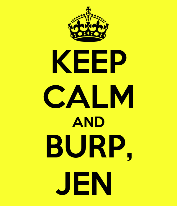 KEEP CALM AND BURP, JEN