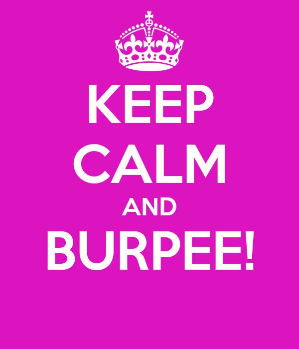 KEEP CALM AND BURPEE!