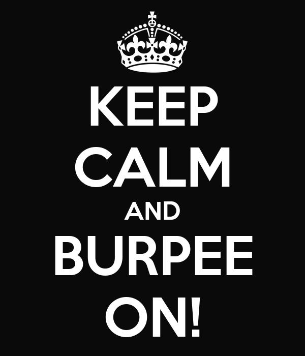 KEEP CALM AND BURPEE ON!