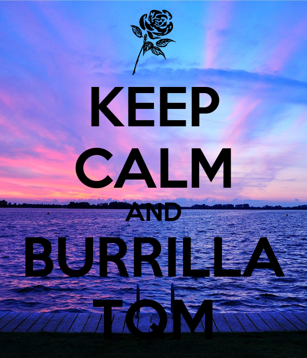 KEEP CALM AND BURRILLA TQM