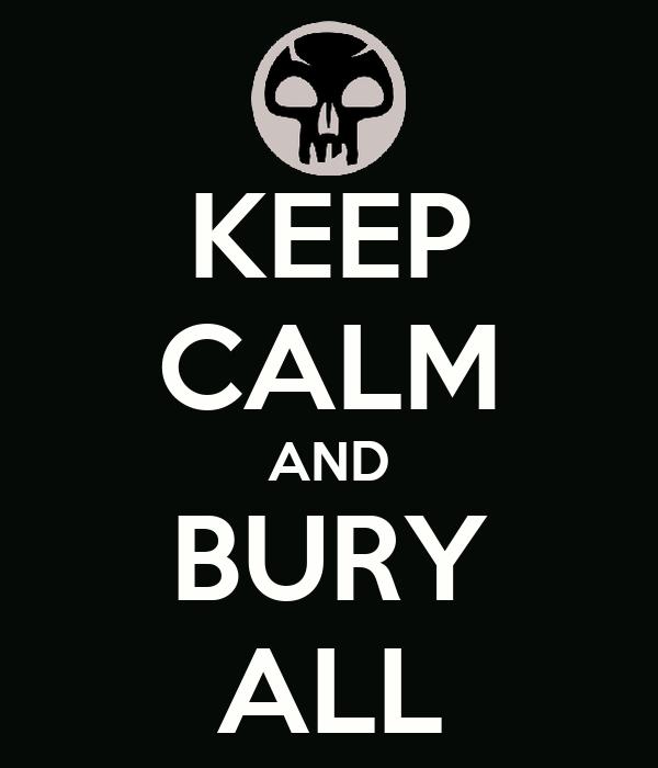 KEEP CALM AND BURY ALL