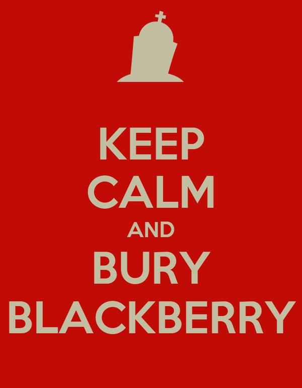 KEEP CALM AND BURY BLACKBERRY
